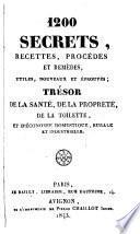 1200 Secrets, Recettes, Procédés et Remèdes ... Trésor de la Santé, de la Propreté, de la Toilettè, et d'Économie domestique, rurale et industrielle