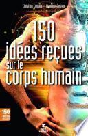150 idées reçues sur le corps humain