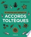 50 exercices pour pratiquer les accords toltèques