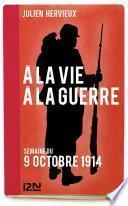 À la vie, à la guerre - 9 octobre 1914