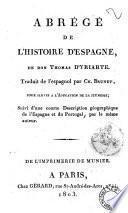 Abrégé de l'histoire d'Espagne de don Thomas d'Yriarte. Traduit de l'espagnol par Ch. Brunet, pour servir a l'éducation de la jeuness; suivi d'une courte description géographique de l'Espagne et du Portugal, par le meme auteur