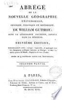 Abrege de la nouvelle geographie universelle, physique, politique et historique, de William Guthrie; avec la geographie ancienne, fondue dans la moderne