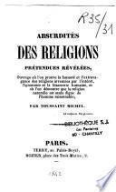 Absurdités des religions prétendues révélées, ou l'on prouve la fausseté et l'extravagance des religions inventées par l'intérêt...