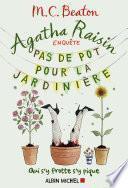 Agatha Raisin enquête - Pas de pot pour la jardinière