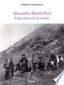 Alexandra David-Neel, l'invention d'un mythe