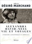 Alexandra David-Néel. Vie et voyages