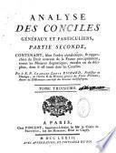 Analyse des conciles généraux et particuliers, contenant leurs canons sur le dogme, la morale et la discipline... par le R. P. Charles-Louis Richard,...