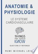 Anatomie et Physiologie : Le Système Cardiovasculaire