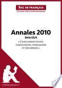 Annales 2010 Série ES/S L'argumentation : convaincre, persuader et délibérer (Bac de français)