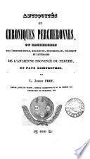 Antiquités et chroniques percheronnes, ou Recherches sur l'histoire civile, religieuse [&c.] de l'ancienne province du Perche et pays limitrophes