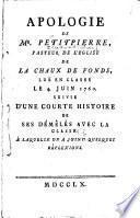 Apologie de Mr Petitpierre, pasteur de l'Eglise de La Chaux de Fonds, lue en Classe le 4 juin 1760, suivie d'une courte histoire de ses démêlés avec la Classe; à laquelle on a joint quelques réflexions