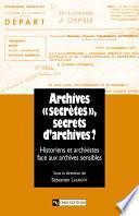 Archives « secrètes » , secrets d'archives ?