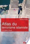 Atlas du terrorisme islamiste. D'Al-Qaida à Daech