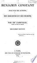 Benjamin Constant jugé par ses actions, ses discours et ses écrits
