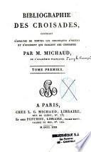 Bibliographie des croisades contenant l'analyse de toutes les chroniques d'Orient et d'Occident qui parlent des croisades