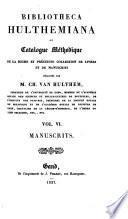 Bibliotheca Hulthemiana, ou Catalogue méthodique de la ... collection de livres et de manuscrits délaissés par m. Ch. van Hulthem