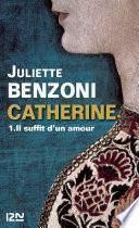 Catherine tome 1 - Il suffit d'un amour