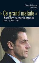 Ce «grand malade». Sarkozy vu par la presse européenne