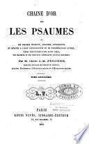 Chaîne d'or sur les Psaumes, ou les Psaumes traduits, analysés, interprétés et médités à l'aide d'explications et de considérations suivies, tirées textuellement des Saints Pères, des orateurs et des écrivains catholiques les plus renommés