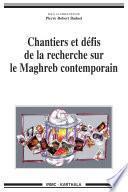 Chantiers et défis de la recherche sur le Maghreb contemporain