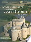 Châteaux et modes de vie au temps des ducs de Bretagne