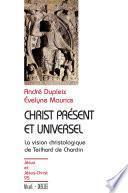 Christ présent et universel - La vision christologique de Teilhard de Chardin