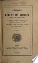 Chronique de Robert de Torigni suivie de divers opuscules historiques de cet auteur et de plusieurs religieux de la même abbaye, Le tout publié d'après les manuscrits originaux