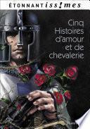 Cinq Histoires d'amour et de chevalerie