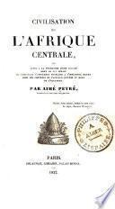Civilisation de l'Afrique centrale, ... dont le but serait de substituer l'influence française à l'influence maure, etc