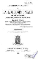 Commentaire sur la loi communale de la Belgique, du 30 Mars 1836 ; modifiée par les lois de 1842, 1848, 1859, 1865, 1867, 1869 et 1870