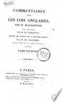 Commentaires sur les lois anglaises, par W. Blackstone, avec des notes de m. Ed. Christian; traduits de l'anglais sur la quinzieme edition par N.M. Chompre, ... Tome premier \-sixieme!