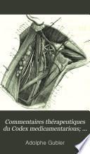 Commentaires thérapeutiques du Codex medicamentarious; ou, Histoire de l'action physiologique et des effets thérapeutiques des médicaments inscrits dans la Pharmacopée française