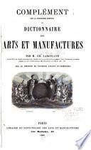 Complément de la troisième édition du Dictionnaire des arts et manufactures