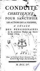 Conduite chrétienne pour sanctifier les actions de la journée à l'usage des pensionnaires de la première maison de Sainte-Ursule d'Aix