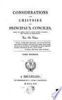 Considérations sur l'histoire des principaux Conciles, depuis les apôtres, jusqu'au grand schisme d'Occident sous l'empire de Charlemagne