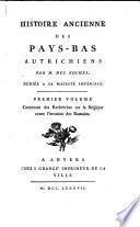 Contenant des recherches sur la Belgique avant l'invasion des Romains, et la conquête qu'ils en ont faite avant J. C