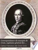 Correspondance du marquis de Croix, capitaine général des armées de S. M. C., vice-roi du Mexique