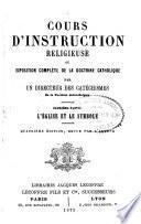 Cours d'instruction réligieuse, ou, Exposition complète de la doctrine catholique