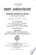 Cours de droit administratif et de législation française des finances: Introduction de droit constitutionnel. Organization administrative