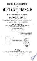 Cours élémentaire de droit civil français ou explication théorique et pratique du Code civil...