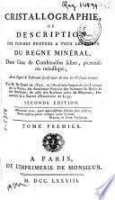 Cristallographie ou Description des formes propres à tous les corps du regne minéral dans l'état de combinaison saline, pierreuse ou métallique ...