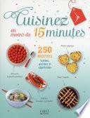 Cuisinez en moins de 15 minutes - 250 recettes faciles
