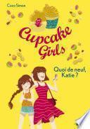 Cupcake Girls - tome 13 : Quoi de neuf, Katie ?