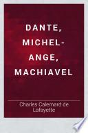 Dante, Michel-Ange, Machiavel