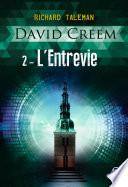 David Creem (Tome 2) - L'Entrevie