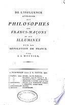 De l'influence attribuée aux philosophes, aux franc-maçons et aux illuminés, sur la Révolution de France