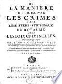 De la manière de poursuivre les crimes dans les différents tribunaux du royaume, avec les lois criminelles de la France depuis 1256