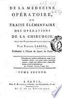 De la médecine opératoire, ou Traité élémentaire des opérations de la chirurgie ...