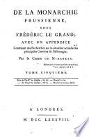 De la Monarchie prussienne sous Frédéric le Grand avec un appendice contenant des recherches sur la situation actuelle des principales contrées de l'Allemagne, par le Comte de Mirabeau...
