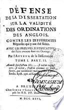 Défense de la Dissertation sur la validité des ordinations des Anglois, contre les différentes réponses qui y ont été faites, avec les preuves justificatives... par l'auteur de la dissertation [le P. P.-F. Le Courayer]